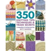 350 Knitting Tips, Techniques and Trade Secrets