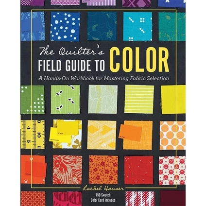 The Quilter's Field Guide To Colour
